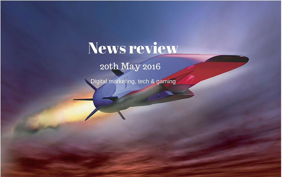 Digital news – 20th May 2016