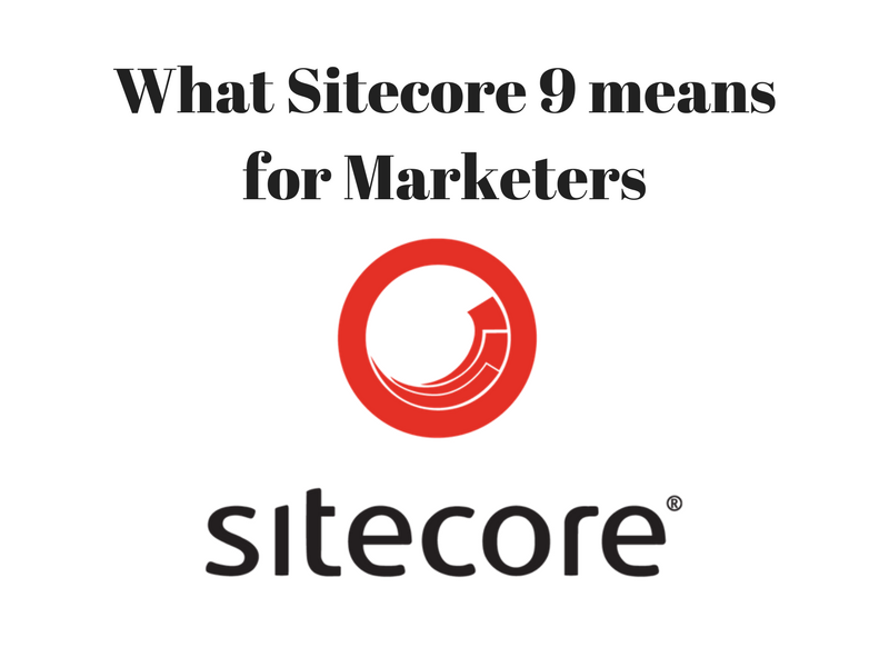What Sitecore 9 means for Marketers